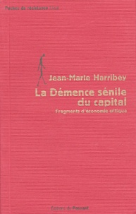 Jean-Marie Harribey - La Démence sénile du capital - Fragments d'économie critique.