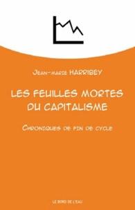 Jean-Marie Harribey - Les feuilles mortes du capitalisme - Chroniques de fin de cycle.