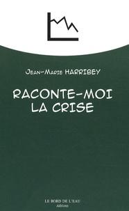 Jean-Marie Harribey - Raconte-moi la crise.