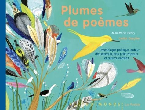 Jean-Marie Henry et Judith Gueyfier - Plumes de poèmes - Anthologie poétique autour des oiseaux, des p'tits zoziaux et autres volatiles.