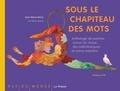 Jean-Marie Henry et Alain Serres - Sous le chapiteau des mots - Anthologie de poèmes autour du cirque, des saltimbanques et autres baladins.