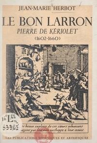 Jean-Marie Herbot - Le bon larron, Pierre de Kériolet (1602-1660).