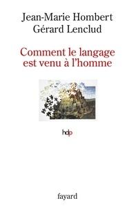 Jean-Marie Hombert et Gérard Lenclud - Comment le langage est venu à l'homme.
