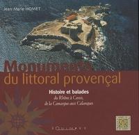 Jean-Marie Homet - Monuments du littoral provençal - Histoire et balades du Rhône à Cassis, de la Camargue aux Calanques.