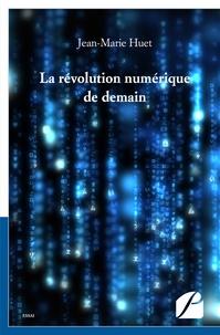 Jean-Marie Huet - La révolution numérique de demain.