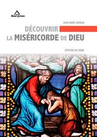 Jean-Marie Humeau - Découvrir la misericorde de dieu.