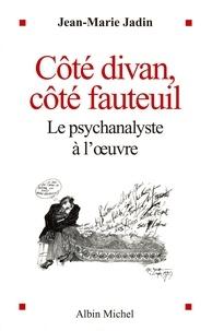 Jean-Marie Jadin - Côté divan, côté fauteuil - Le psychanalyste à l'oeuvre.