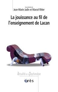 Jean-Marie Jadin et Marcel Ritter - La jouissance au fil de l'enseignement de Lacan.