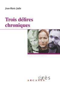 Jean-Marie Jadin - Trois délires chroniques.