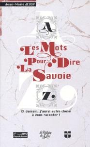 Jean-Marie Jeudy - Les mots pour dire la Savoie - Et demain, j'aurai autre chose à vous raconter !.