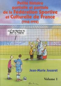 Jean-Marie Jouaret - Petite histoire partielle et partiale de la Fédération Sportive et Culturelle de France en 2 volumes - (1948-1998).