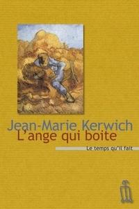 Jean-Marie Kerwich - L'ange qui boîte - Précédé de Les jours simples.