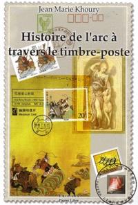Jean Marie Khoury - Histoire de l'arc à travers le timbre-poste.