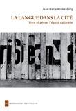 Jean-Marie Klinkenberg - La langue dans la cité - Vivre et penser l'équité culturelle.
