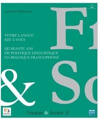 Jean-Marie Klinkenberg - Votre langue est à vous - 20152 Quarante ans de politique linguistique en Belgique francophone.