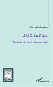 Jean-Marie Kouakou - J.M.G. Le Clézio ; accéder en vrai à l'autre culturel.