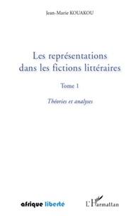 Jean-Marie Kouakou - Les représentations dans les fictions littéraires - Tome 1, Théories et analyses.