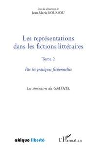 Jean-Marie Kouakou - Les représentations dans les fictions littéraires - Tome 2, Par les pratiques fictionnelles.