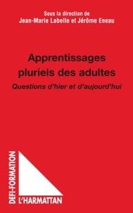 Jean-Marie Labelle et Jérôme Eneau - Apprentissages pluriels des adultes - Questions d'hier et d'aujourd'hui.