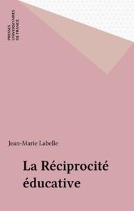 Jean-Marie Labelle - La réciprocité éducative.
