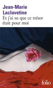Jean-Marie Laclavetine - Et j'ai su que ce trésor était pour moi.