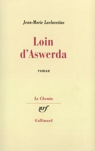 Jean-Marie Laclavetine - Loin d'Aswerda.