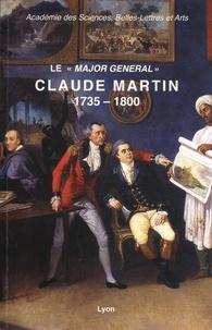 """Jean-Marie Lafont et Georges Barale - Le """"major général"""" Claude Martin (1735-1800) - Aux origines de La Martinière."""
