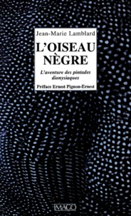 Jean-Marie Lamblard - L'oiseau nègre - L'aventure des pintades dionysiaques.