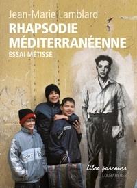 Jean-Marie Lamblard - Rhapsodie méditerranéenne - Essai métissé.