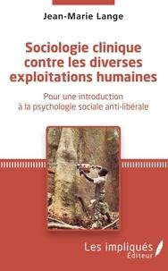 Jean-Marie Lange - Sociologie clinique contre les diverses exploitations - Pour une introduction à la psychologie sociale anti-libérale.