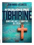 Jean-Marie Lassausse - N'oublions pas Tibhirine - Quinze ans avec les martyrs de l'Atlas.