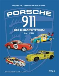Jean-Marie Lastu et Danièle Lastu - Porsche 911 en compétition au 1/43 - Histoire de la miniature depuis 1965.