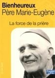 Jean-Marie Laurier et Roselyne Deglaire - Bienheureux Père Marie-Eugène - La force de la prière.