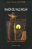 Jean-Marie Lavaud - Ramón del Valle-Inclán : Luces de Bohemia - Una revolución dramática.