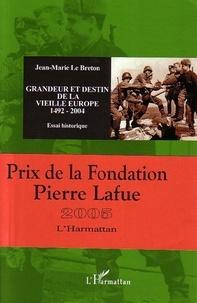 Jean-Marie Le Breton - Grandeur et destin de la vieille Europe 1492-2004.