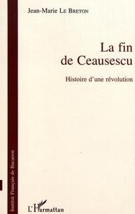 Jean-Marie Le Breton - La fin de Ceausescu - Histoire d'une révolution.