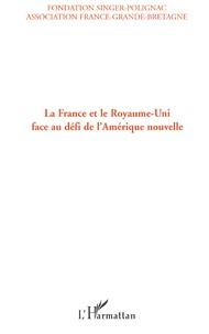Jean-Marie Le Breton et  Fondation Singer-Polignac - La France et le Royaume-Uni face au défi de l'Amérique nouvelle - Actes du colloque, 19 octobre 2005.