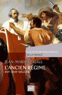 Jean-Marie Le Gall - L'Ancien Régime (XVIe-XVIIe siècle).