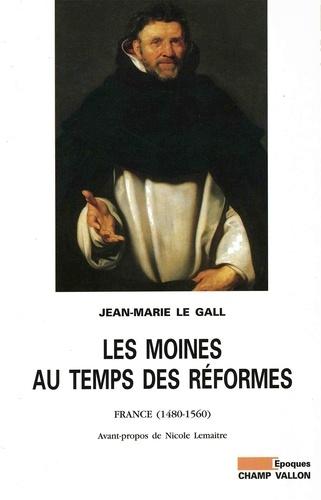 Les moines au temps des réformes. France, 1480-1560