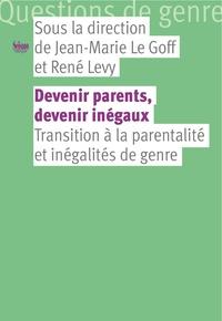 Jean-Marie Le Goff et René Lévy - Devenir parents, devenir inégaux - Transitions à la parentalité et inégalités de genre.