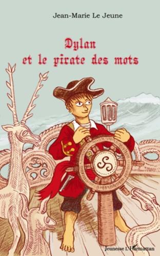Jean-Marie Le Jeune - Dylan et le pirate des mots.