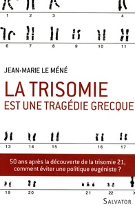 Jean-Marie Le Méné - La trisomie est une tragédie grecque.