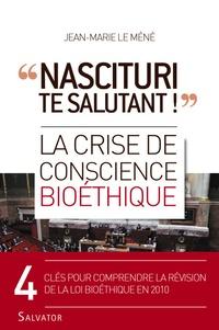Jean-Marie Le Méné - Nascituri te salutant ! - La crise de conscience bioéthique.