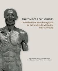 Jean-Marie Le Minor et Franck Billmann - Anatomie(s) & pathologie(s) - Les collections morphologiques de la faculté de médecine de Strasbourg.