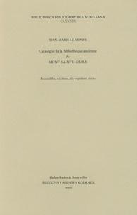 Jean-Marie Le Minor - Catalogue de la bibliothèque ancienne du Mont Sainte Odile - Incunables, seizième, dix-septième siècles.