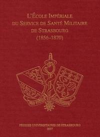 Jean-Marie Le Minor et Gérard Laurent - L'Ecole impériale du Service de Santé militaire de Strasbourg (1856-1870).