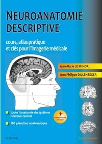 Jean-Marie Le Minor et Jean-Philippe Dillenseger - Neuroanatomie descriptive - Cours, atlas pratique et clés pour l'imagerie médicale.