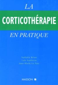 Jean-Marie Le Parc et  Collectif - La corticothérapie en pratique.