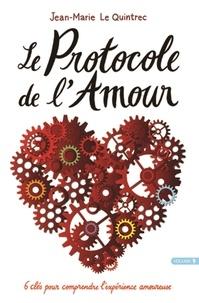 Jean-Marie Le Quintrec - Le protocole de l'amour - 6 clés pour comprendre l'expérience amoureuse.