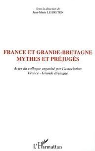 Jean-Marie Lebreton et Didier Maus - France et Grande-Bretagne: mythes et préjugés - Actes du colloque organisé par l'association France-Grande Bretagne.